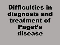 Difficulties in diagnosis and treatment of Paget's disease